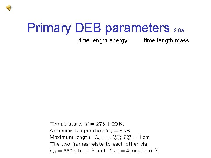 Primary DEB parameters 2. 8 a time-length-energy time-length-mass
