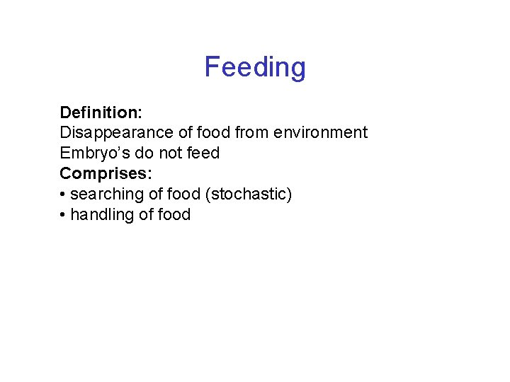 Feeding Definition: Disappearance of food from environment Embryo's do not feed Comprises: • searching