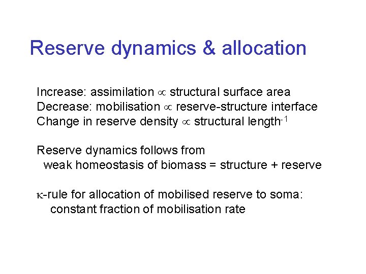 Reserve dynamics & allocation Increase: assimilation structural surface area Decrease: mobilisation reserve-structure interface Change