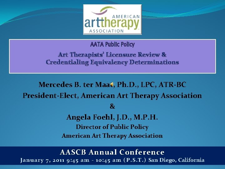 Art Therapists' Licensure Review & Credentialing Equivalency Determinations Mercedes B. ter Maat, Ph.
