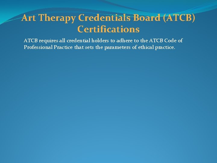 Art Therapy Credentials Board (ATCB) Certifications ATCB requires all credential holders to adhere to