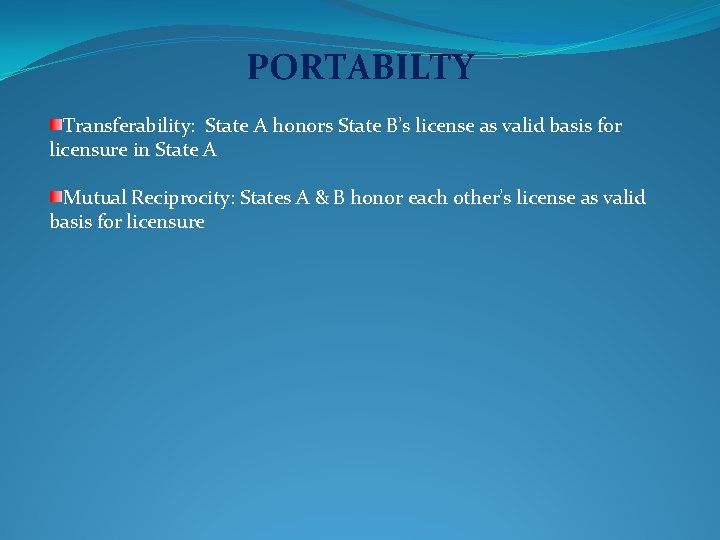 PORTABILTY Transferability: State A honors State B's license as valid basis for licensure in
