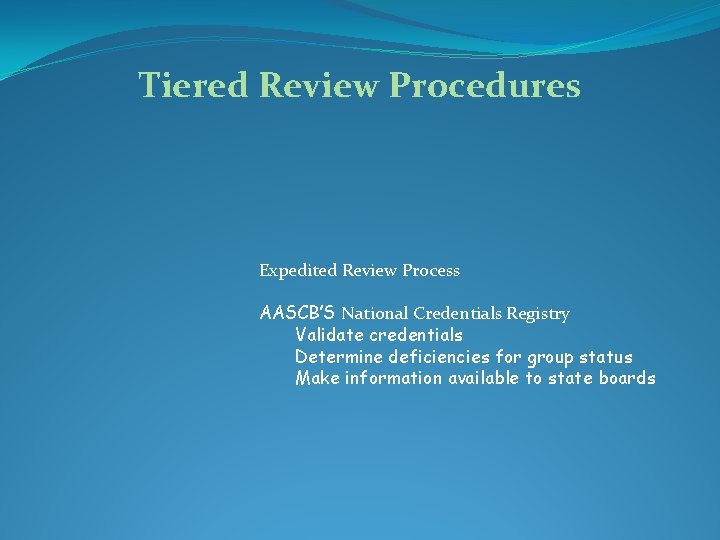 Tiered Review Procedures Expedited Review Process AASCB'S National Credentials Registry Validate credentials Determine deficiencies