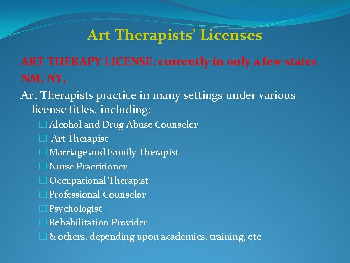 Art Therapists' Licenses ART THERAPY LICENSE: currently in only a few states NM, NY,