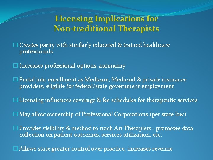 Licensing Implications for Non-traditional Therapists � Creates parity with similarly educated & trained healthcare
