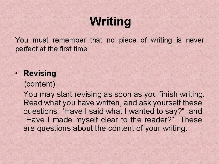 Writing You must remember that no piece of writing is never perfect at the