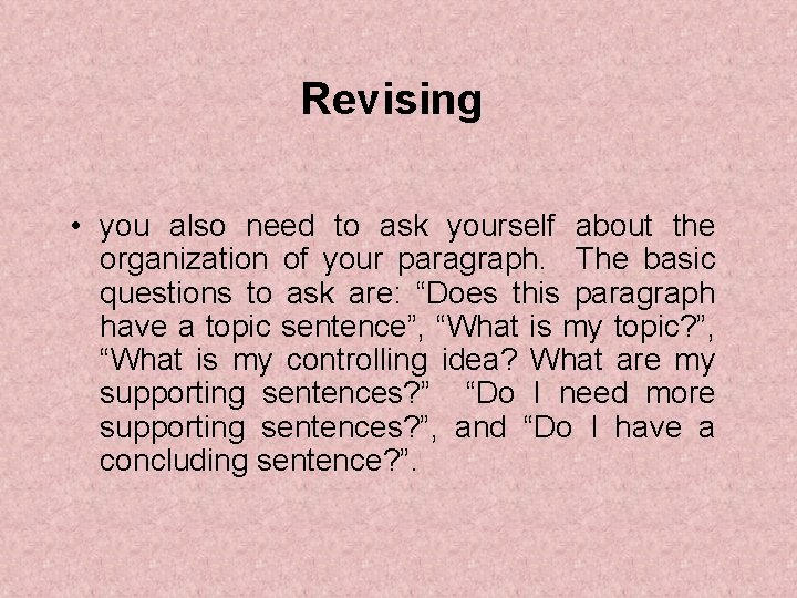 Revising • you also need to ask yourself about the organization of your paragraph.
