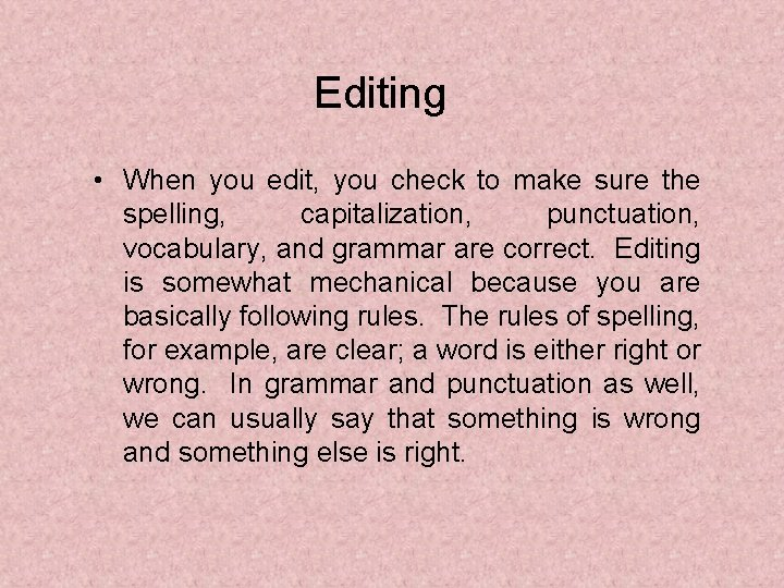 Editing • When you edit, you check to make sure the spelling, capitalization, punctuation,
