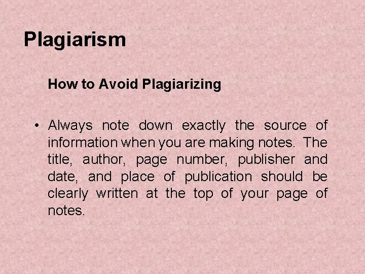 Plagiarism How to Avoid Plagiarizing • Always note down exactly the source of information