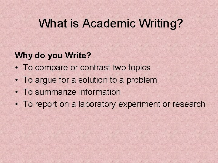 What is Academic Writing? Why do you Write? • To compare or contrast two