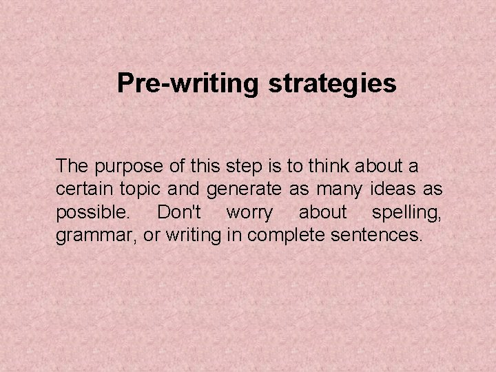 Pre-writing strategies The purpose of this step is to think about a certain topic