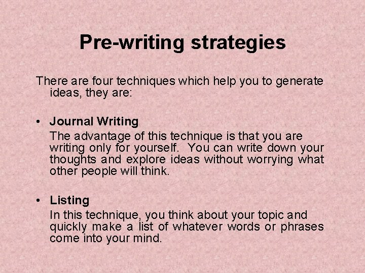 Pre-writing strategies There are four techniques which help you to generate ideas, they are: