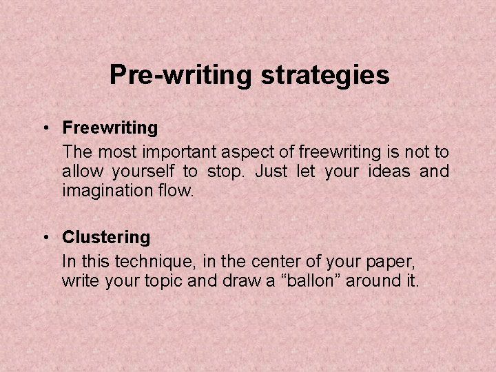 Pre-writing strategies • Freewriting The most important aspect of freewriting is not to allow