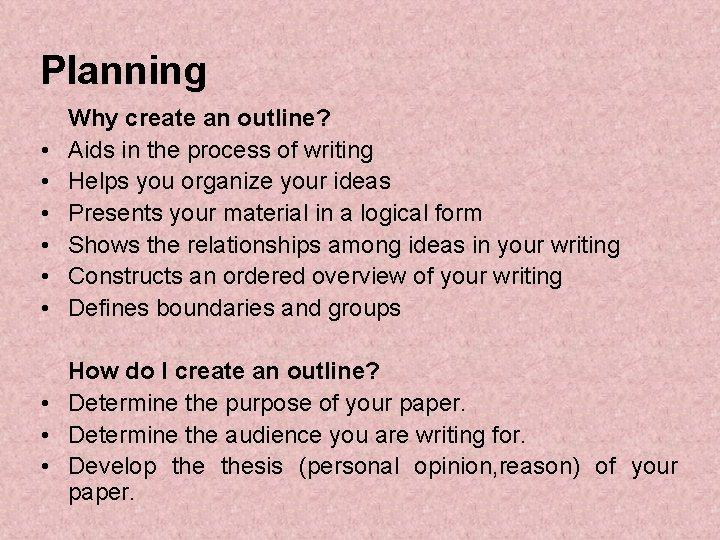 Planning • • • Why create an outline? Aids in the process of writing
