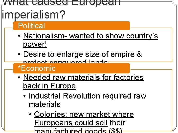 What caused European imperialism? Political • Nationalism- wanted to show country's power! • Desire