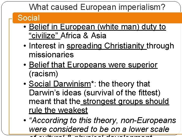 """What caused European imperialism? Social • Belief in European (white man) duty to """"civilize"""""""