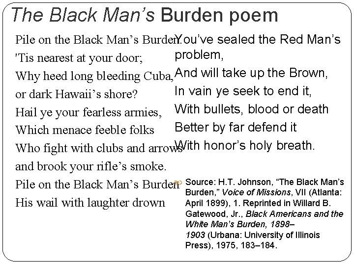 The Black Man's Burden poem Pile on the Black Man's Burden. You've sealed the