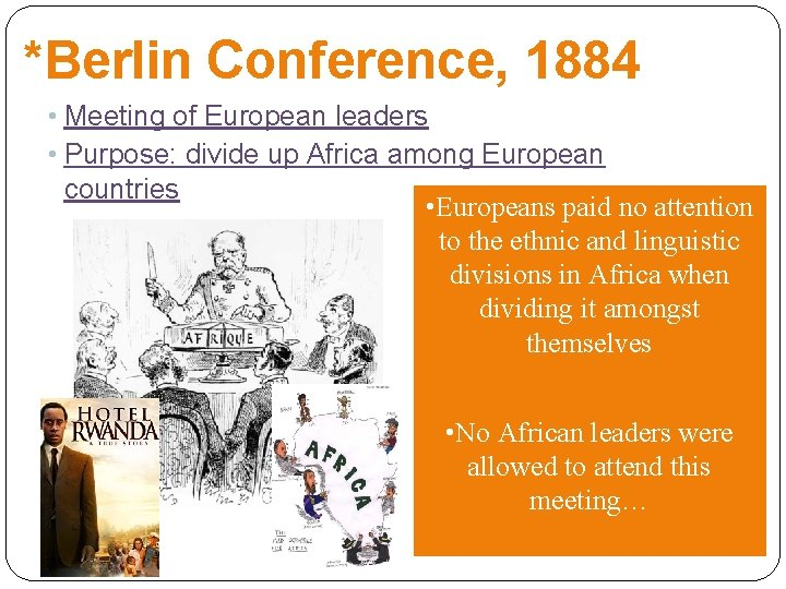 *Berlin Conference, 1884 • Meeting of European leaders • Purpose: divide up Africa among