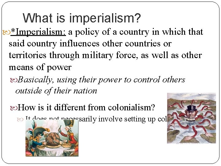 What is imperialism? *Imperialism: a policy of a country in which that said country