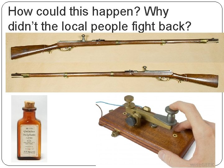 How could this happen? Why didn't the local people fight back?