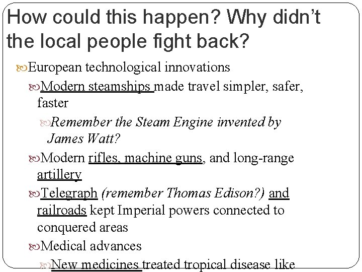 How could this happen? Why didn't the local people fight back? European technological innovations