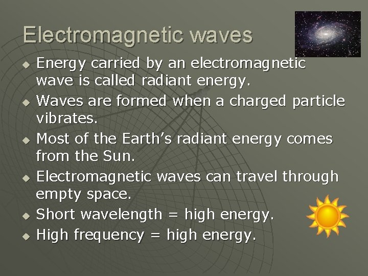 Electromagnetic waves u u u Energy carried by an electromagnetic wave is called radiant