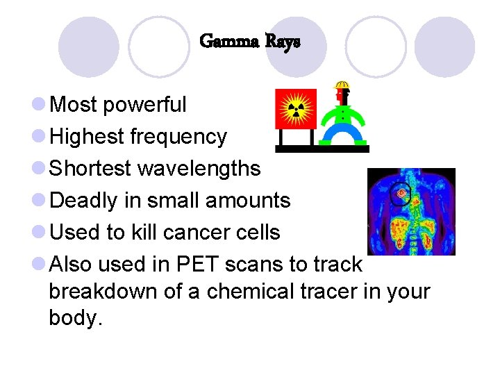 Gamma Rays l Most powerful l Highest frequency l Shortest wavelengths l Deadly in