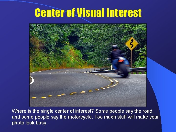 Center of Visual Interest Where is the single center of interest? Some people say