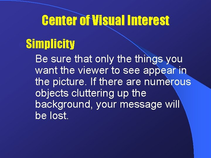 Center of Visual Interest l Simplicity Be sure that only the things you want