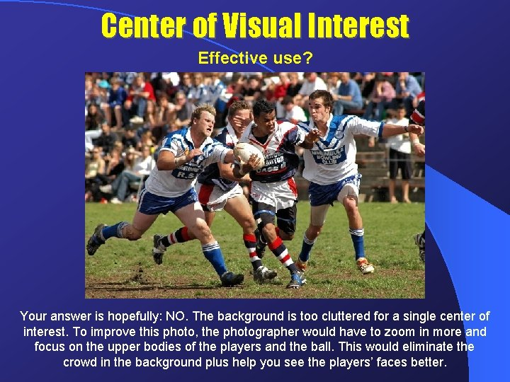 Center of Visual Interest Effective use? Your answer is hopefully: NO. The background is