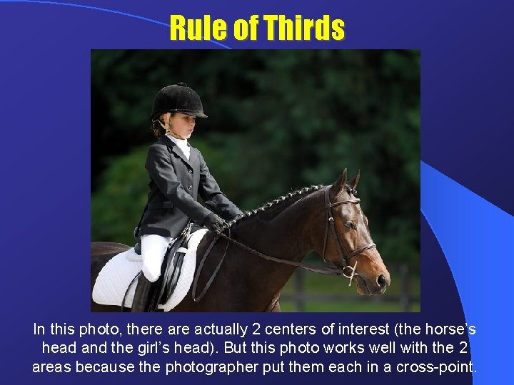 Rule of Thirds In this photo, there actually 2 centers of interest (the horse's