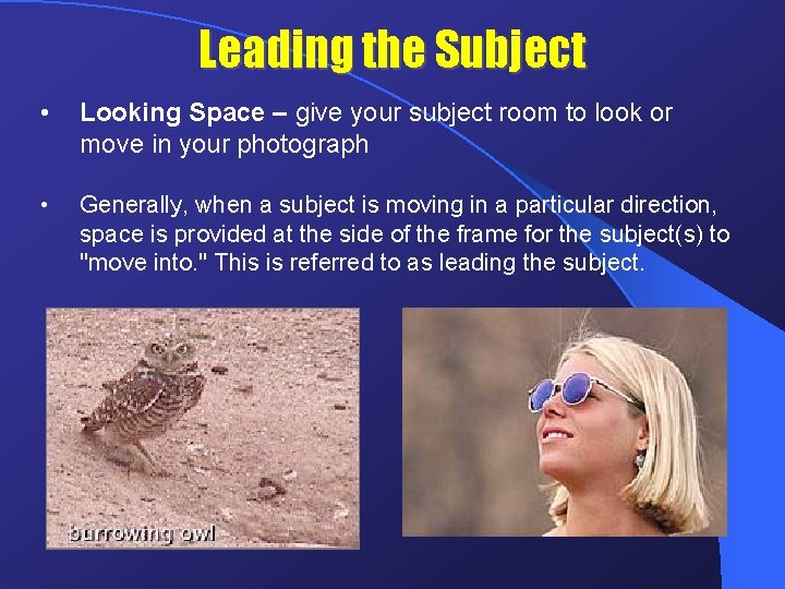 Leading the Subject • Looking Space – give your subject room to look or