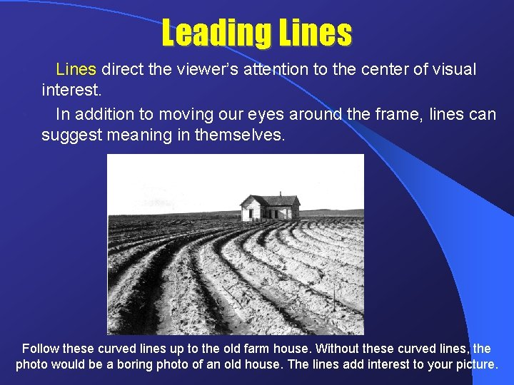 Leading Lines direct the viewer's attention to the center of visual interest. • In