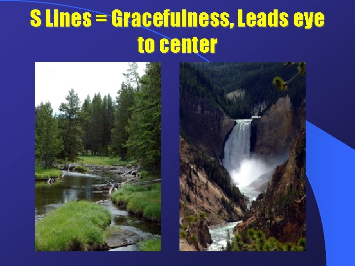 S Lines = Gracefulness, Leads eye to center
