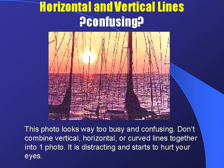 Horizontal and Vertical Lines ? confusing? This photo looks way too busy and confusing.