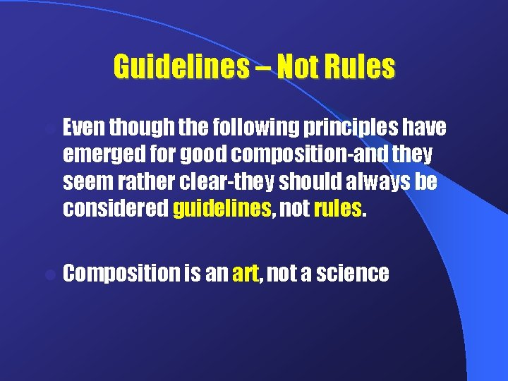 Guidelines – Not Rules l Even though the following principles have emerged for good