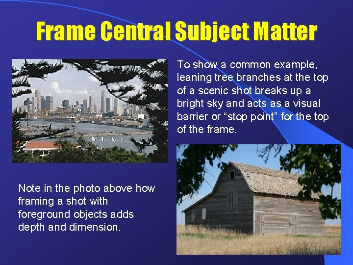 Frame Central Subject Matter To show a common example, leaning tree branches at the