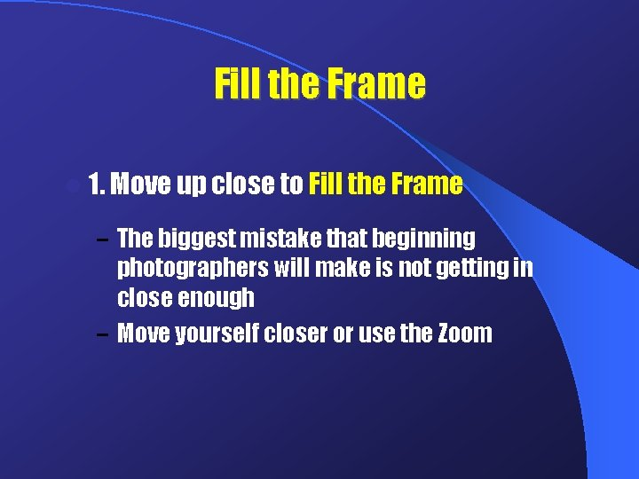 Fill the Frame l 1. Move up close to Fill the Frame – The