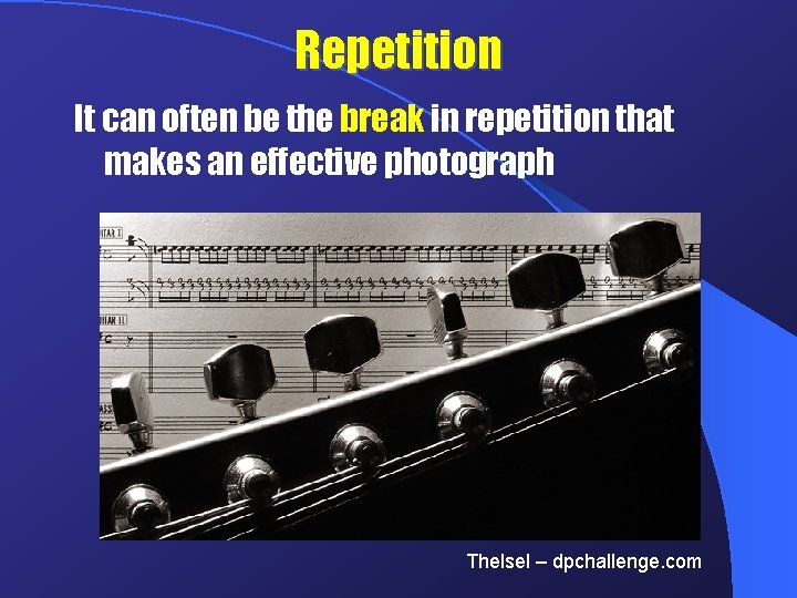 Repetition It can often be the break in repetition that makes an effective photograph