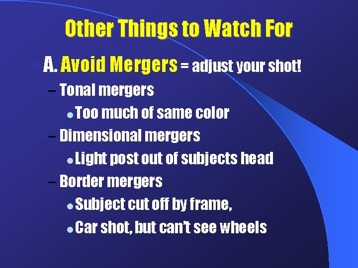 Other Things to Watch For l A. Avoid Mergers = adjust your shot! –