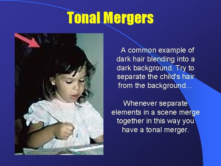 Tonal Mergers A common example of dark hair blending into a dark background. Try
