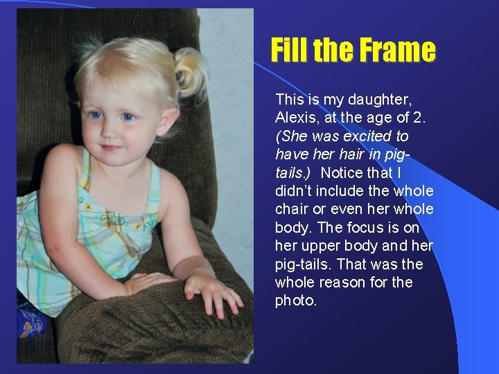 Fill the Frame This is my daughter, Alexis, at the age of 2. (She