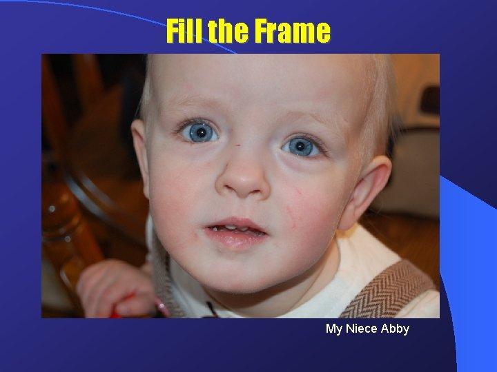 Fill the Frame My Niece Abby