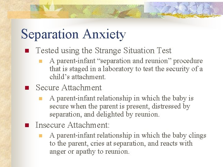 Separation Anxiety n Tested using the Strange Situation Test n n Secure Attachment n