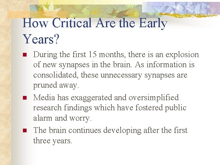 How Critical Are the Early Years? n n n During the first 15 months,