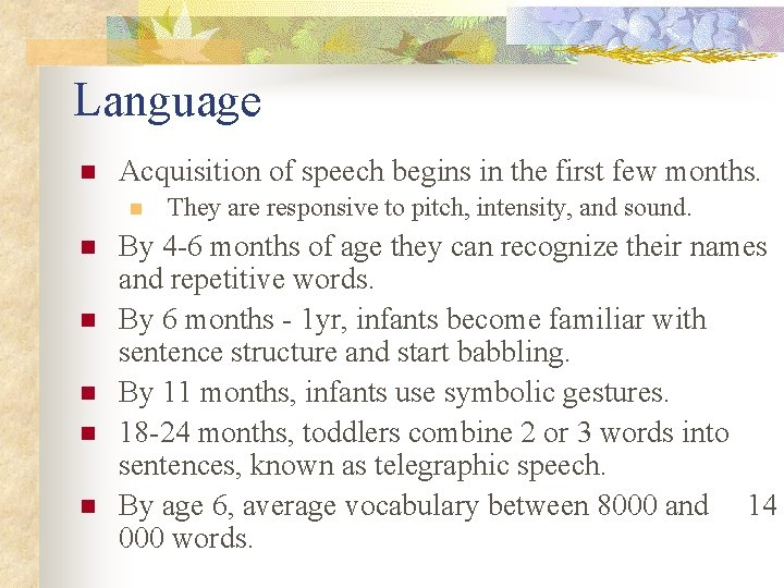 Language n Acquisition of speech begins in the first few months. n n n