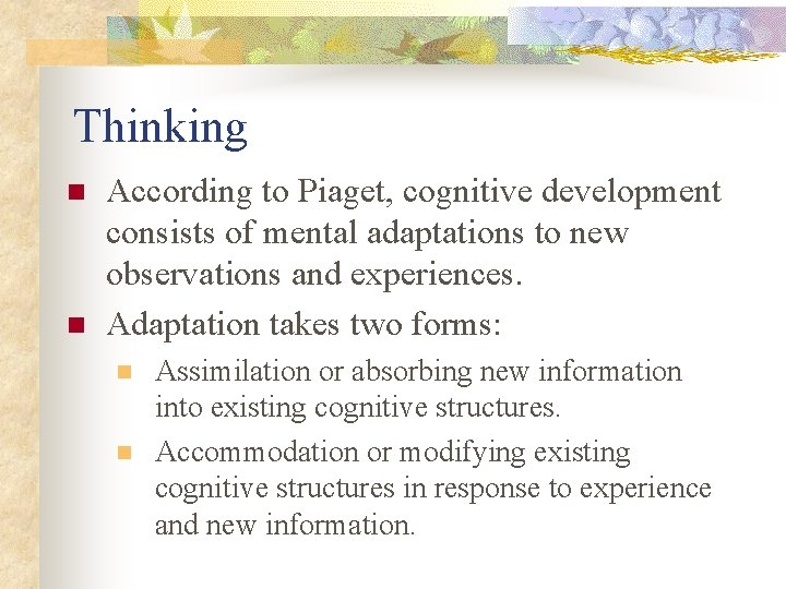Thinking n n According to Piaget, cognitive development consists of mental adaptations to new