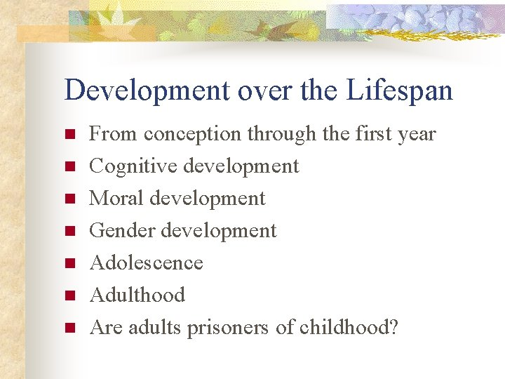 Development over the Lifespan n n n From conception through the first year Cognitive