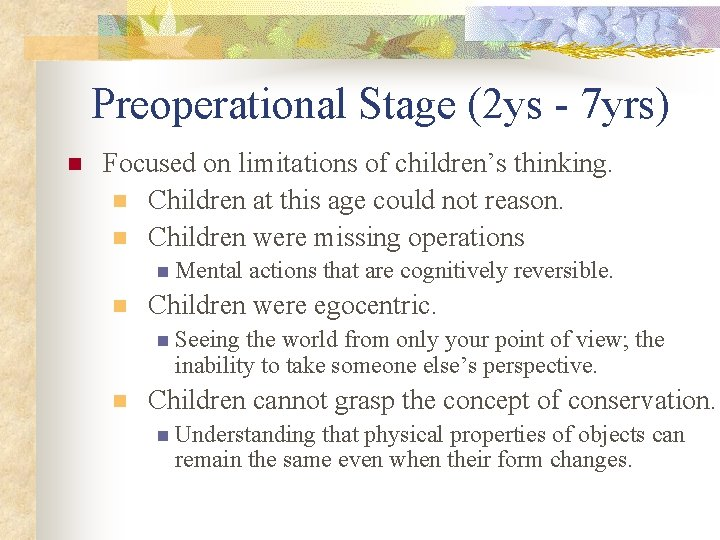 Preoperational Stage (2 ys - 7 yrs) n Focused on limitations of children's thinking.
