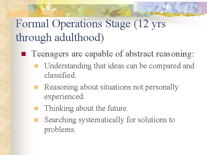 Formal Operations Stage (12 yrs through adulthood) n Teenagers are capable of abstract reasoning: